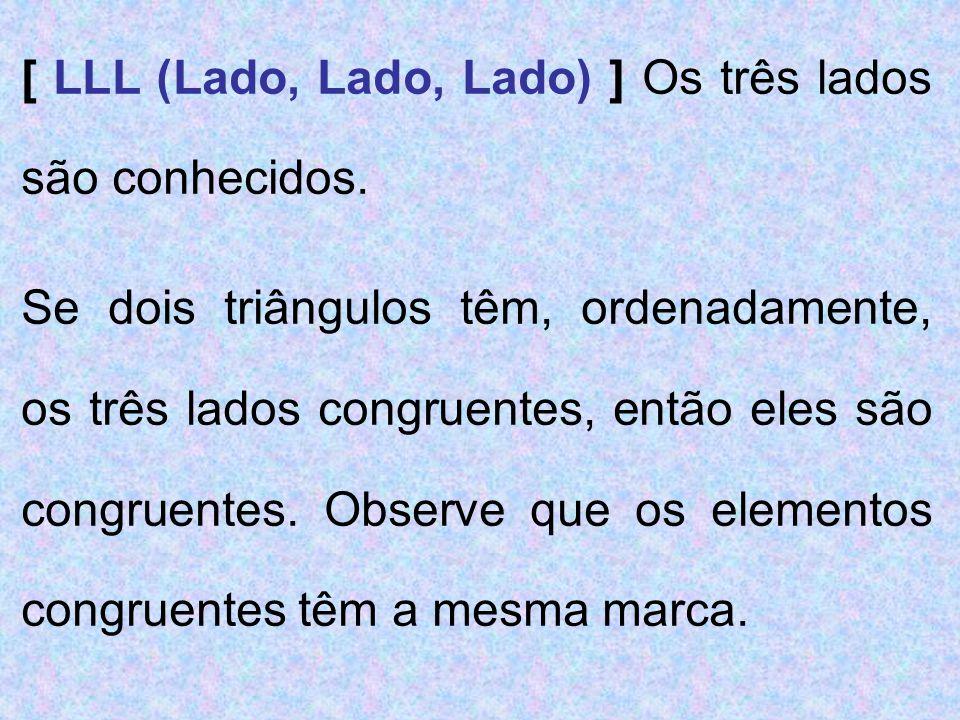 [ LLL (Lado, Lado, Lado) ] Os três lados são conhecidos.